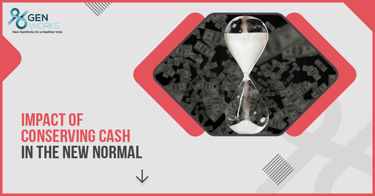 Impact of conserving cash in the new normal